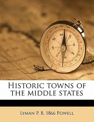 Historic Towns of the Middle States (Paperback): Lyman Pierson Powell