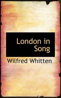 London in Song (Paperback): Wilfred Whitten