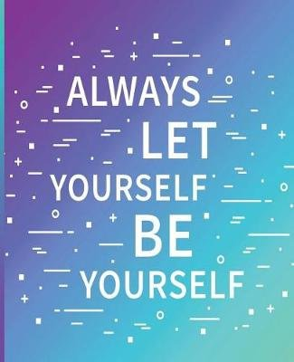 Always Let Yourself Be Yourself - Blue - 100 Page Composition Book (Paperback): Lolly Davey