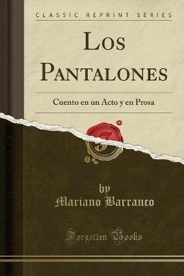 Los Pantalones - Cuento En Un Acto y En Prosa (Classic Reprint) (Spanish, Paperback): Mariano Barranco
