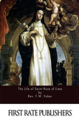 The Life of Saint Rose of Lima (Paperback): Rev F. W. Faber