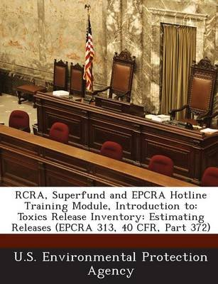 RCRA, Superfund and Epcra Hotline Training Module, Introduction to - Toxics Release Inventory: Estimating Releases (Epcra 313,...