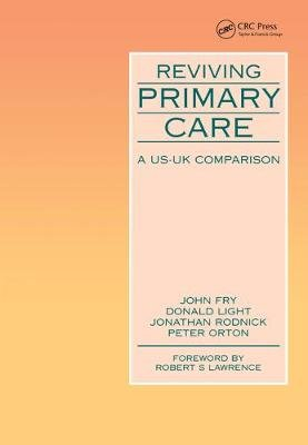 Reviving Primary Care - A US-UK Comparison (Electronic book text): John Fry, Donald W. Light, Robert M. Lawrence