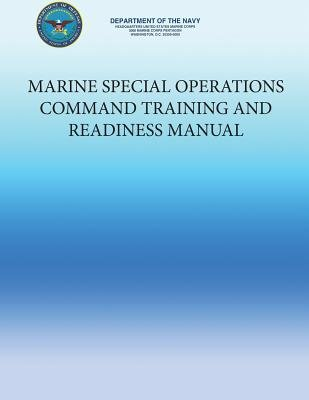 Marine Special Operations Command Training and Readiness Manual (Paperback): Department of the Navy, U. S. Marine Corps