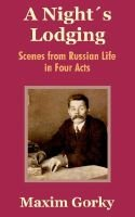 A Nights Lodging - Scenes from Russian Life in Four Acts (Paperback): Maxim Gorky