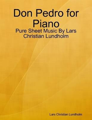 Don Pedro for Piano - Pure Sheet Music by Lars Christian Lundholm (Electronic book text): Lars Christian Lundholm