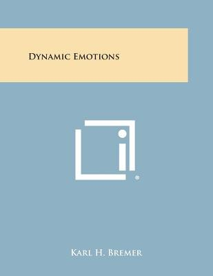Dynamic Emotions (Paperback): Karl H Bremer