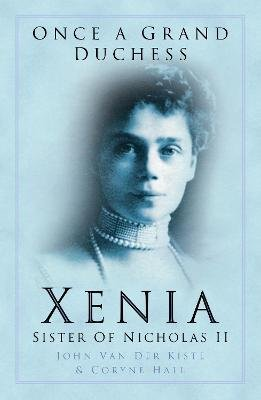 Once a Grand Duchess - Xenia, Sister of Nicolas II (Paperback, New edition): John Van Der Kiste
