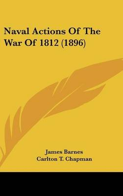 Naval Actions of the War of 1812 (1896) (Hardcover): James Barnes