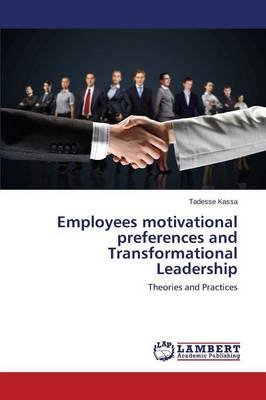 Employees Motivational Preferences and Transformational Leadership (Paperback): Kassa Tadesse