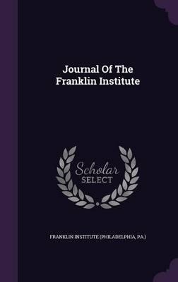 Journal of the Franklin Institute (Hardcover): Pa ). Franklin Institute (Philadelphia
