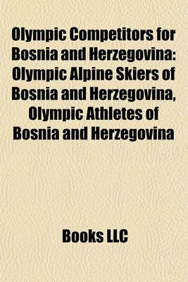 Olympic Competitors for Bosnia and Herzegovina - Olympic Alpine Skiers of Bosnia and Herzegovina, Olympic Athletes of Bosnia...