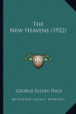 The New Heavens (1922) (Paperback): George Ellery Hale