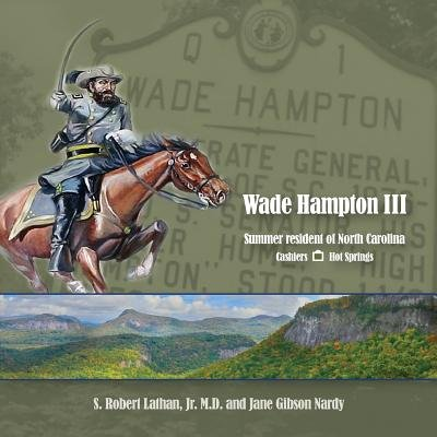 Wade Hampton III Summer Resident of North Carolina (Paperback): S. Robert Lathan, Jane Gibson Nardy