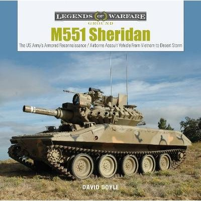 M551 Sheridan: The US Army's Armored Reconnaissance / Airborne Assault Vehicle From Vietnam to Desert Storm (Hardcover):...