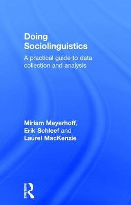 Doing Sociolinguistics - A practical guide to data collection and analysis (Hardcover): Miriam Meyerhoff, Erik Schleef, Laurel...
