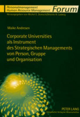 Corporate Universities ALS Instrument Des Strategischen Managements Von Person, Gruppe Und Organisation - Eine Systematisierung...