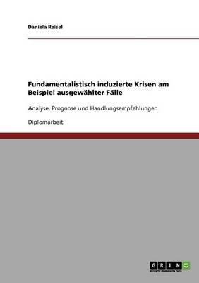 Fundamentalistisch Induzierte Krisen Am Beispiel Ausgewahlter Falle (German, Paperback): Daniela Reisel