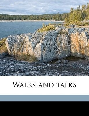 Walks and Talks (Paperback): William Hawley 1845- [From Old C. Smith