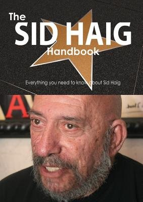The Sid Haig Handbook - Everything You Need to Know about Sid Haig (Paperback): Emily Smith