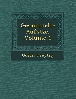 Gesammelte Aufs Tze, Volume 1 (English, German, Paperback): Gustav Freytag