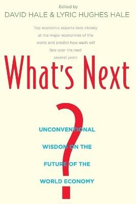 What's Next? - Unconventional Wisdom on the Future of the World Economy (Paperback): David Hale, Lyric Hughes Hale