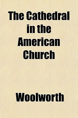 The Cathedral in the American Church (Paperback): Woolworth
