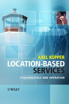 Location-Based Services - Fundamentals and Operation (Hardcover): Axel Kupper