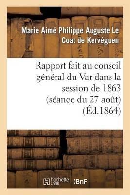 Rapport Fait Au Conseil General Du Var Dans La Session de 1863 (Seance Du 27 Aout) Sur La Reponse (French, Paperback): Le Coat...