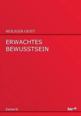 Erwachtes Bewusstsein (German, Paperback): Heiliger Geist