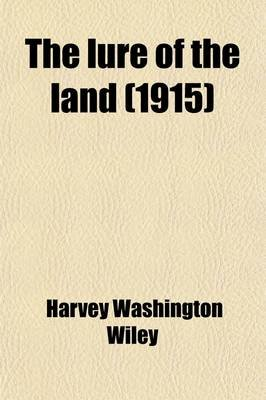 The Lure of the Land; Farming After Fifty (Paperback): Harvey Washington Wiley
