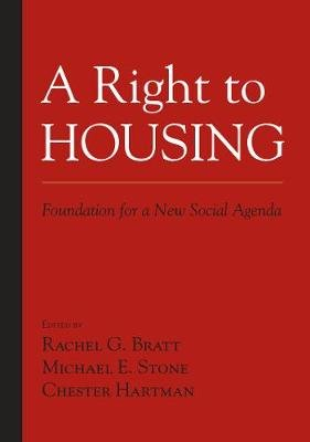A Right to Housing - Foundation for a New Social Agenda (Hardcover): Rachel Bratt, Michael Stone, Chester Hartman
