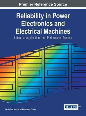 Reliability in Power Electronics and Electrical Machines: Industrial Applications and Performance Models (Electronic book...