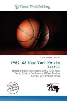 1967-68 New York Knicks Season (Paperback): Aaron Philippe Toll
