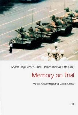 Memory on Trial - Media, Citizenship and Social Justice (Paperback): Anders Hog Hansen, Oscar Hemer, Thomas Tufte