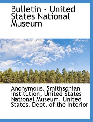 Bulletin - United States National Museum (Large print, Paperback, Large type / large print edition): Anonymous
