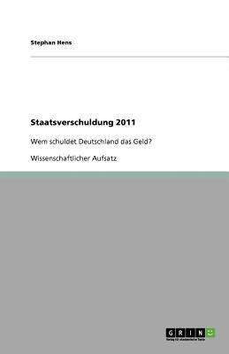 Staatsverschuldung 2011 (German, Paperback): Stephan Hens