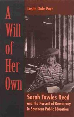 Will of Her Own - Sarah Towles Reed and the Pursuit of Democracy in Southern Public Education (Paperback): Leslie Gale Parr