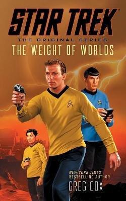 Star Trek: The Original Series: The Weight of Worlds (Paperback): Greg Cox