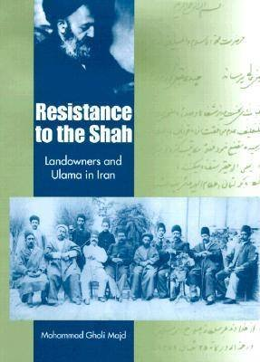 Resistance to the Shah - Landowners and Ulama in Iran (Hardcover): Mohammad Gholi Majd