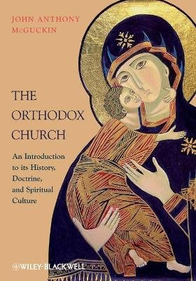The Orthodox Church - An Introduction to its History, Doctrine, and Spiritual Culture (Paperback): John Anthony McGuckin
