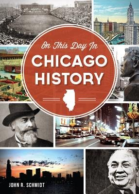 On This Day in Chicago History (Electronic book text): John R. Schmidt