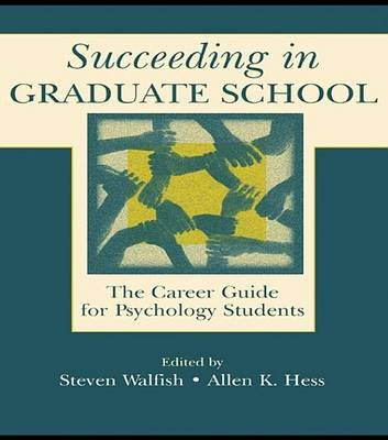 Succeeding in Graduate School - The Career Guide for Psychology Students (Electronic book text): Steven Walfish, Allen K. Hess