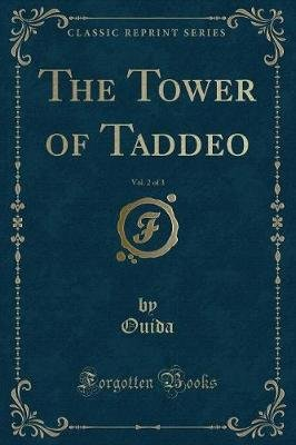 The Tower of Taddeo, Vol. 2 of 3 (Classic Reprint) (Paperback): Ouida Ouida