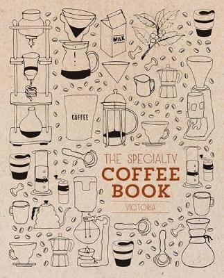 Specialty Coffee Book Victoria H/C (Hardcover): Jonette George
