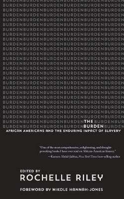 The Burden - African Americans and the Enduring Impact of Slavery (Paperback): Rochelle Riley