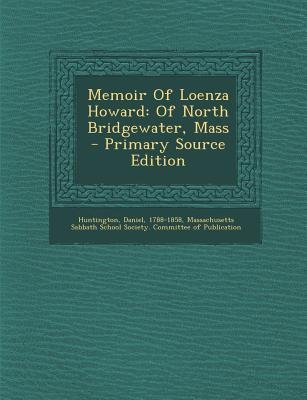 Memoir of Loenza Howard - Of North Bridgewater, Mass - Primary Source Edition (Paperback): Daniel Huntington