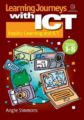 Learning Journeys with ICT - Inquiry Learning and ICT (Paperback): Angie Simmons