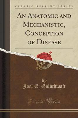 An Anatomic and Mechanistic, Conception of Disease (Classic Reprint) (Paperback): Joel E Goldthwait