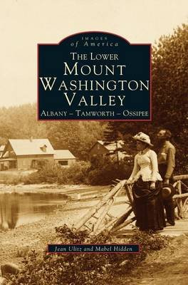 Lower Mount Washington Valley - Albany, Tamworth, Ossipee (Hardcover): Jean Ulitz, Mabel Hidden